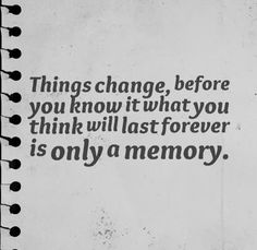 But memories last forever!  Thank god for that.